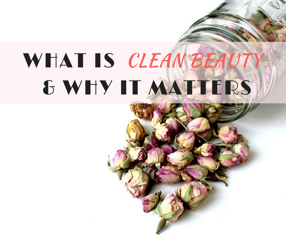 What is Clean Beauty & Why It Matters